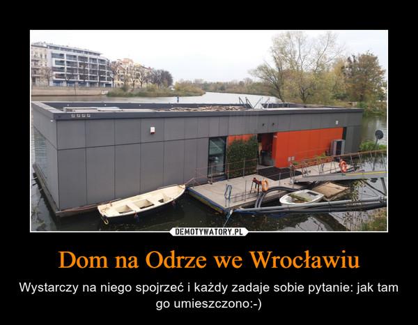 Dom na Odrze we Wrocławiu – Wystarczy na niego spojrzeć i każdy zadaje sobie pytanie: jak tam go umieszczono:-)