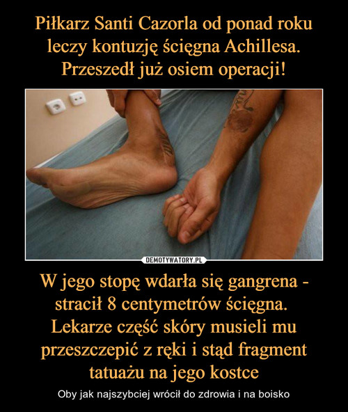 Piłkarz Santi Cazorla od ponad roku leczy kontuzję ścięgna Achillesa. Przeszedł już osiem operacji! W jego stopę wdarła się gangrena - stracił 8 centymetrów ścięgna.  Lekarze część skóry musieli mu przeszczepić z ręki i stąd fragment tatuażu na jego kostce