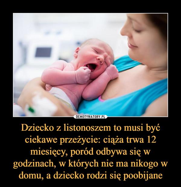 Dziecko z listonoszem to musi być ciekawe przeżycie: ciąża trwa 12 miesięcy, poród odbywa się w godzinach, w których nie ma nikogo w domu, a dziecko rodzi się poobijane –