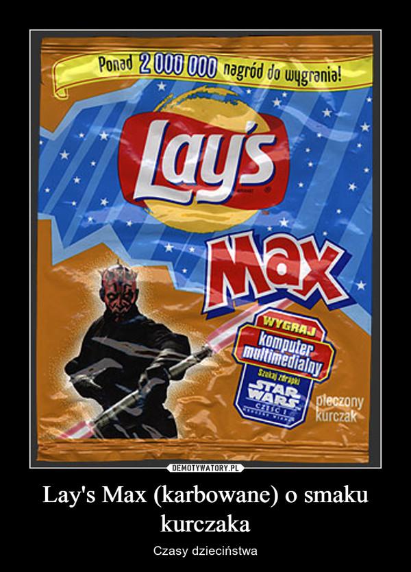 Lay's Max (karbowane) o smaku kurczaka – Czasy dzieciństwa