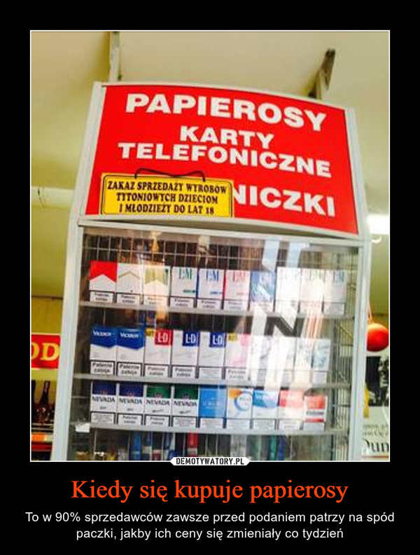 Kiedy się kupuje papierosy – To w 90% sprzedawców zawsze przed podaniem patrzy na spód paczki, jakby ich ceny się zmieniały co tydzień