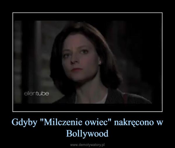 """Gdyby """"Milczenie owiec"""" nakręcono w Bollywood –"""