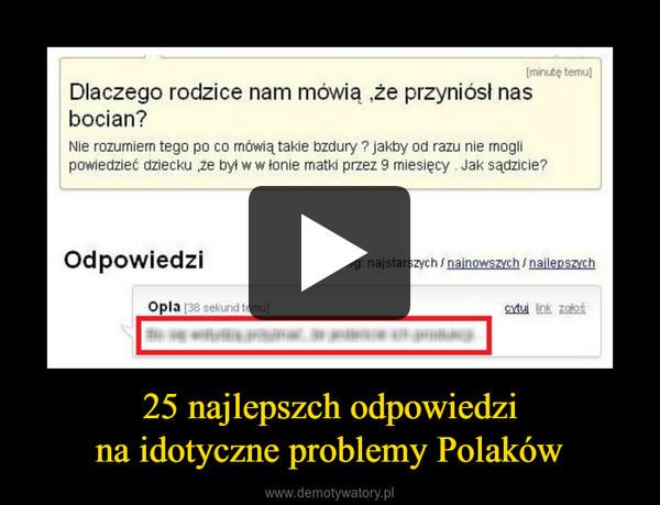 25 najlepszch odpowiedzina idotyczne problemy Polaków –
