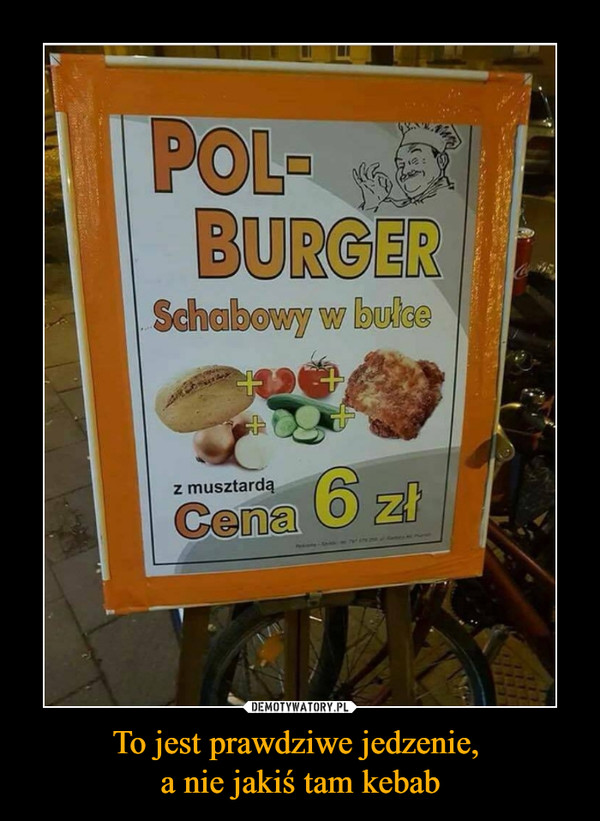 To jest prawdziwe jedzenie, a nie jakiś tam kebab –  polburgerschabowy w bułce
