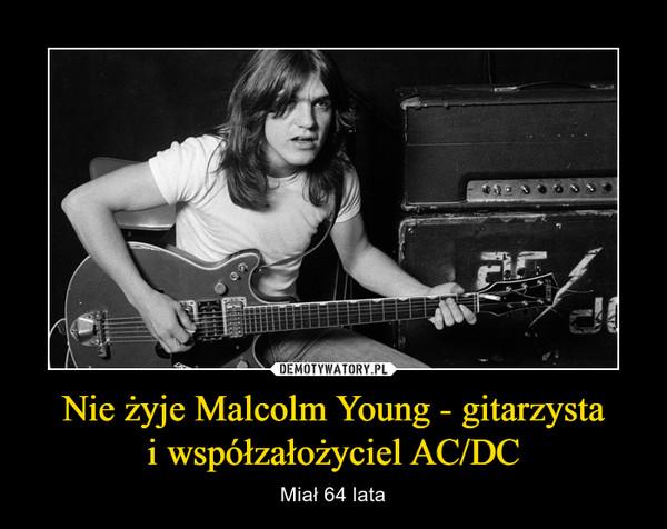 Nie żyje Malcolm Young - gitarzystai współzałożyciel AC/DC – Miał 64 lata