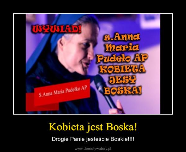 Kobieta jest Boska! – Drogie Panie jesteście Boskie!!!!