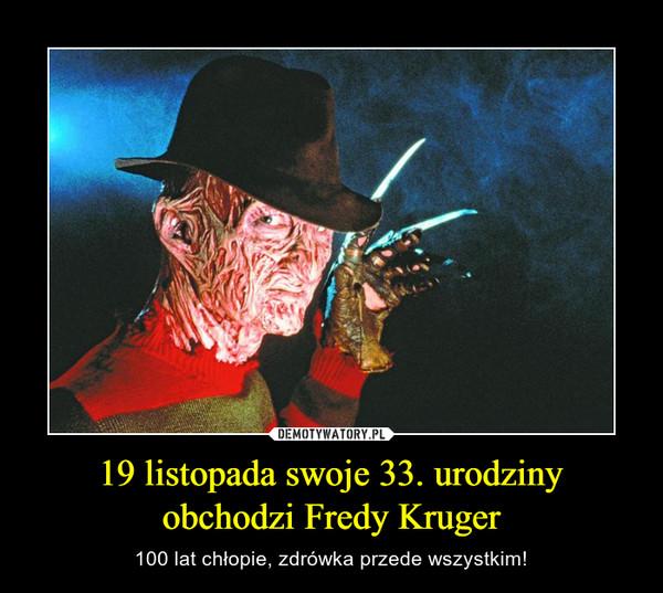 19 listopada swoje 33. urodziny obchodzi Fredy Kruger – 100 lat chłopie, zdrówka przede wszystkim!
