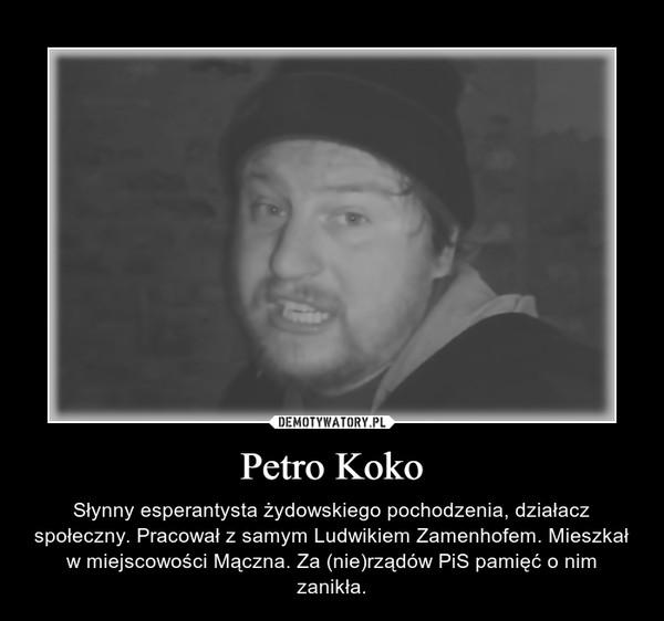 Petro Koko – Słynny esperantysta żydowskiego pochodzenia, działacz społeczny. Pracował z samym Ludwikiem Zamenhofem. Mieszkał w miejscowości Mączna. Za (nie)rządów PiS pamięć o nim zanikła.