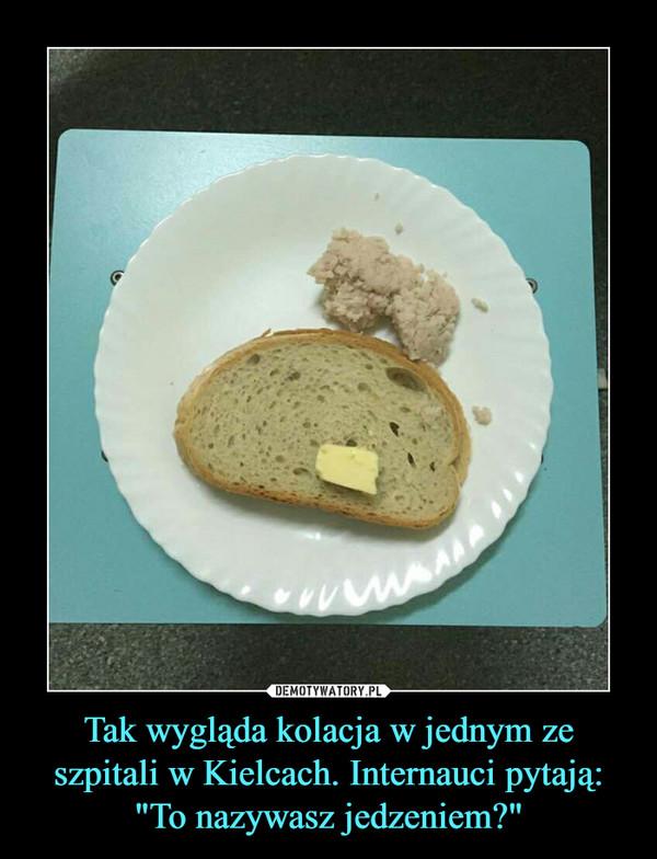 """Tak wygląda kolacja w jednym ze szpitali w Kielcach. Internauci pytają: """"To nazywasz jedzeniem?"""" –"""