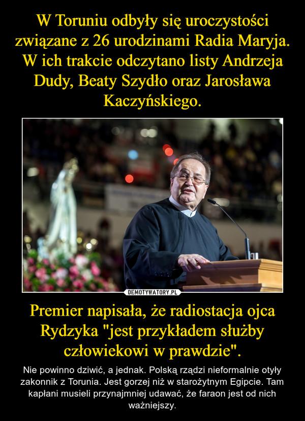 """Premier napisała, że radiostacja ojca Rydzyka """"jest przykładem służby człowiekowi w prawdzie"""". – Nie powinno dziwić, a jednak. Polską rządzi nieformalnie otyły zakonnik z Torunia. Jest gorzej niż w starożytnym Egipcie. Tam kapłani musieli przynajmniej udawać, że faraon jest od nich ważniejszy."""