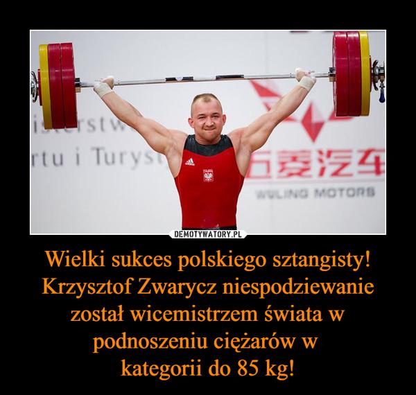 Wielki sukces polskiego sztangisty! Krzysztof Zwarycz niespodziewanie został wicemistrzem świata w podnoszeniu ciężarów w kategorii do 85 kg! –