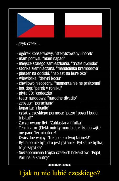 I jak tu nie lubić czeskiego?