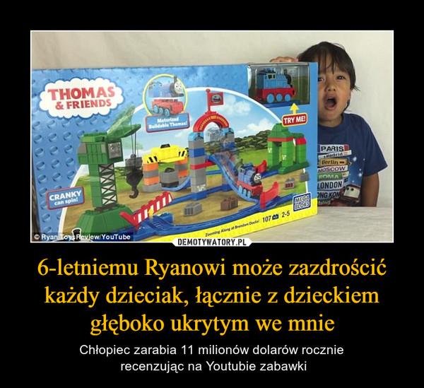 6-letniemu Ryanowi może zazdrościć każdy dzieciak, łącznie z dzieckiem głęboko ukrytym we mnie – Chłopiec zarabia 11 milionów dolarów rocznie recenzując na Youtubie zabawki