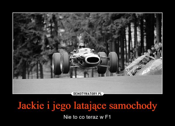 Jackie i jego latające samochody – Nie to co teraz w F1