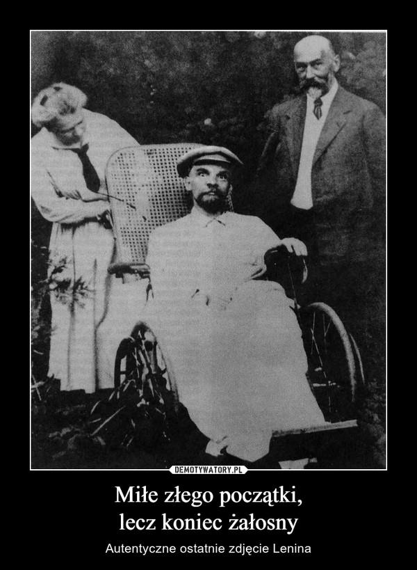 Miłe złego początki,lecz koniec żałosny – Autentyczne ostatnie zdjęcie Lenina
