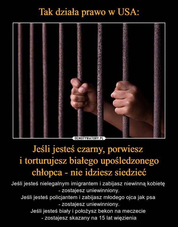 Jeśli jesteś czarny, porwiesz i torturujesz białego upośledzonego chłopca - nie idziesz siedzieć – Jeśli jesteś nielegalnym imigrantem i zabijasz niewinną kobietę - zostajesz uniewinniony.Jeśli jesteś policjantem i zabijasz młodego ojca jak psa - zostajesz uniewinniony.Jeśli jesteś biały i położysz bekon na meczecie - zostajesz skazany na 15 lat więzienia