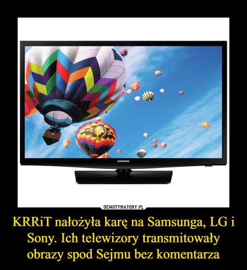 KRRiT nałożyła karę na Samsunga, LG i Sony. Ich telewizory transmitowały obrazy spod Sejmu bez komentarza