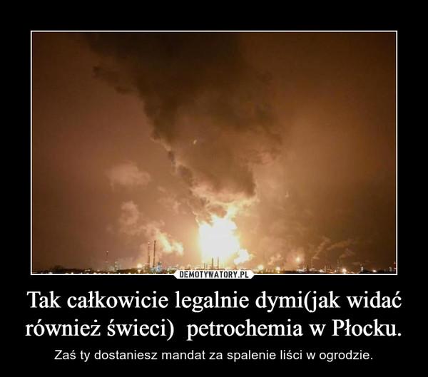 Tak całkowicie legalnie dymi(jak widać również świeci)  petrochemia w Płocku. – Zaś ty dostaniesz mandat za spalenie liści w ogrodzie.