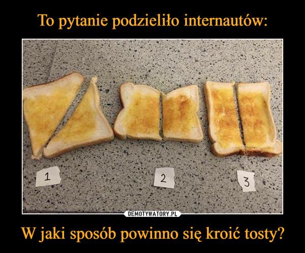 W jaki sposób powinno się kroić tosty? –