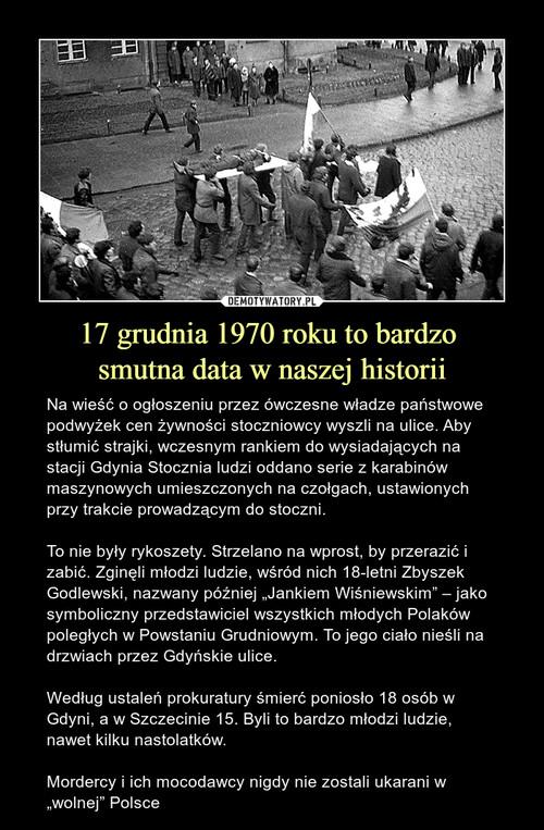17 grudnia 1970 roku to bardzo  smutna data w naszej historii