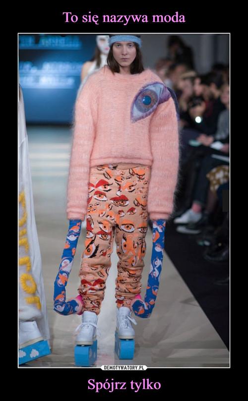 To się nazywa moda Spójrz tylko