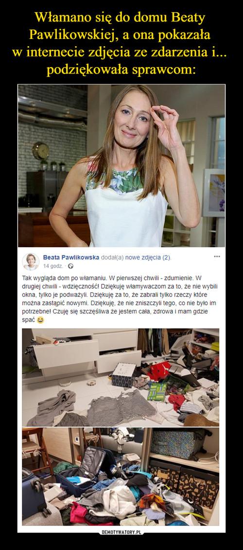 Włamano się do domu Beaty  Pawlikowskiej, a ona pokazała  w internecie zdjęcia ze zdarzenia i...  podziękowała sprawcom: