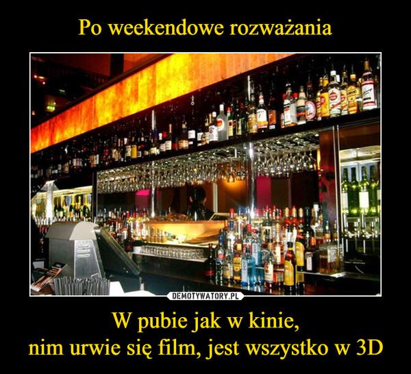 W pubie jak w kinie,nim urwie się film, jest wszystko w 3D –