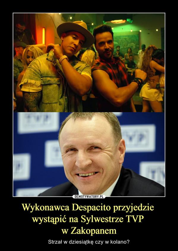 Wykonawca Despacito przyjedzie wystąpić na Sylwestrze TVP w Zakopanem – Strzał w dziesiątkę czy w kolano?