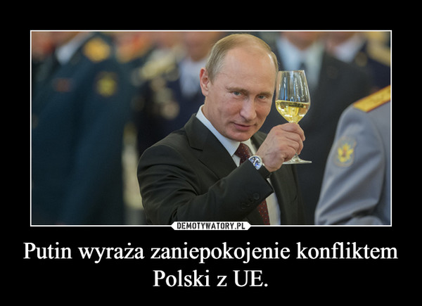 Putin wyraża zaniepokojenie konfliktem Polski z UE. –