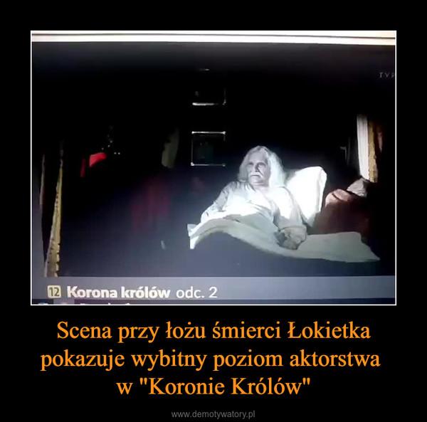 """Scena przy łożu śmierci Łokietka pokazuje wybitny poziom aktorstwa w """"Koronie Królów"""" –"""