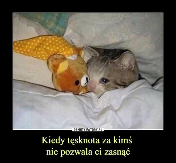 Kiedy tęsknota za kimś nie pozwala ci zasnąć –