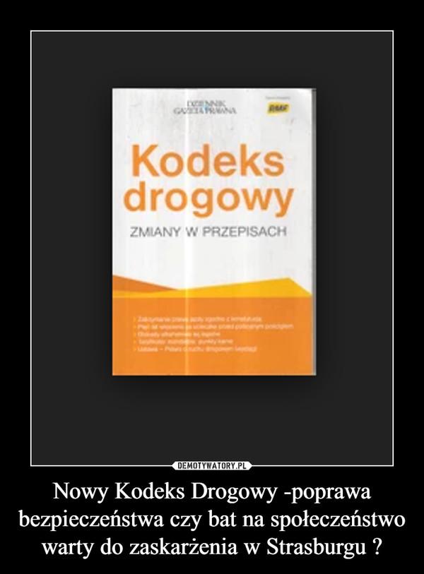 Nowy Kodeks Drogowy -poprawa bezpieczeństwa czy bat na społeczeństwo warty do zaskarżenia w Strasburgu ? –