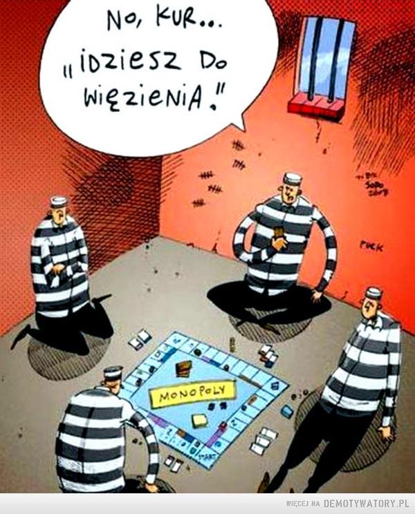 Więzienie to stan umysłu –  Idziesz do więzienia