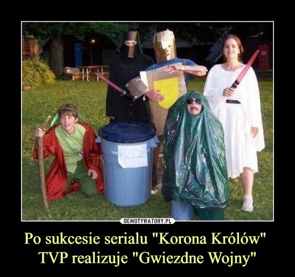 """Po sukcesie serialu """"Korona Królów"""" TVP realizuje """"Gwiezdne Wojny"""" –"""