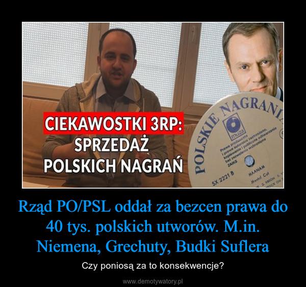 Rząd PO/PSL oddał za bezcen prawa do 40 tys. polskich utworów. M.in. Niemena, Grechuty, Budki Suflera – Czy poniosą za to konsekwencje?