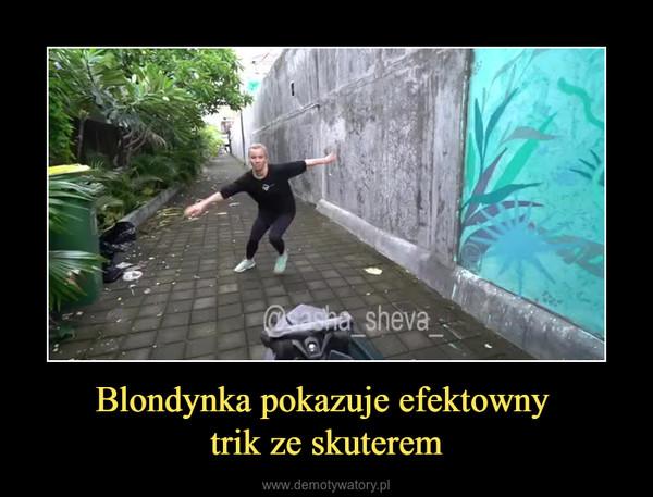 Blondynka pokazuje efektowny trik ze skuterem –