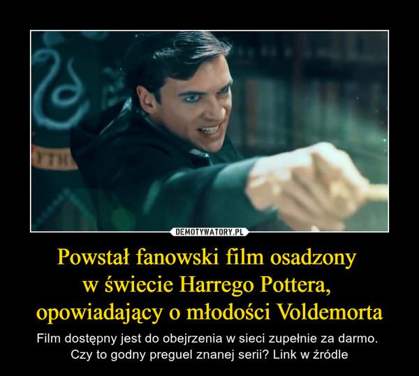 Powstał fanowski film osadzony w świecie Harrego Pottera, opowiadający o młodości Voldemorta – Film dostępny jest do obejrzenia w sieci zupełnie za darmo. Czy to godny preguel znanej serii? Link w źródle