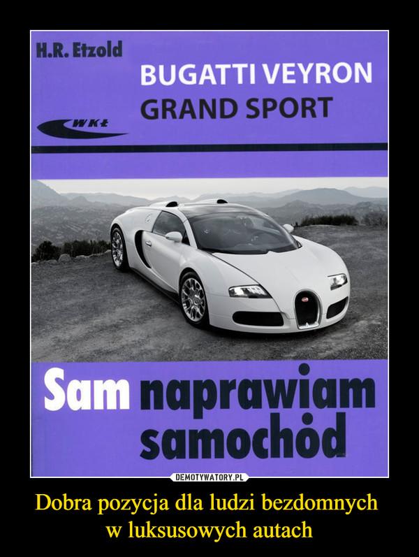 Dobra pozycja dla ludzi bezdomnych w luksusowych autach –  BUGATTI VEYRON GRAND SPORTSam naprawiam samochód