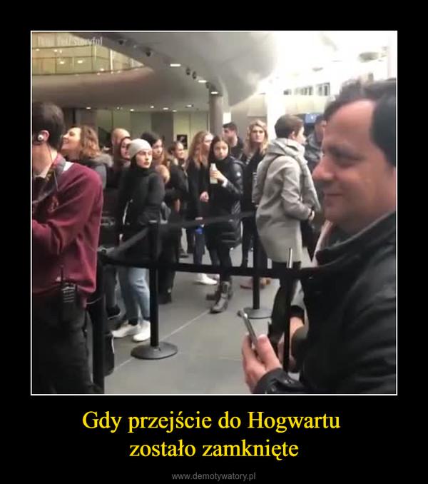 Gdy przejście do Hogwartu zostało zamknięte –