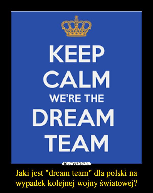 """Jaki jest """"dream team"""" dla polski na wypadek kolejnej wojny światowej? –"""