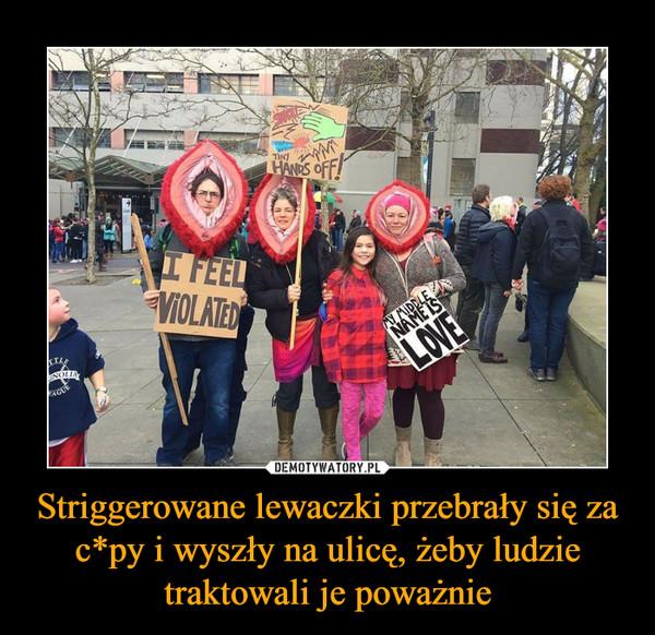 Striggerowane lewaczki przebrały się za c*py i wyszły na ulicę, żeby ludzie traktowali je poważnie –