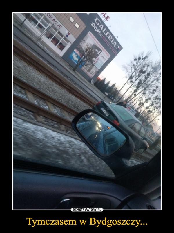 Tymczasem w Bydgoszczy... –