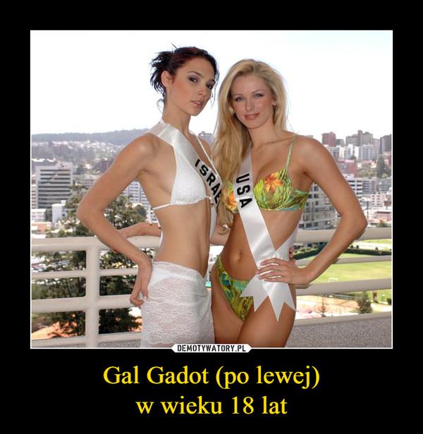 Gal Gadot (po lewej)w wieku 18 lat –