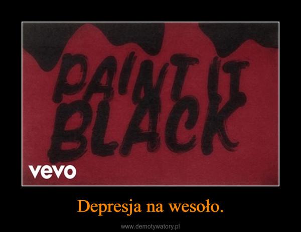 Depresja na wesoło. –