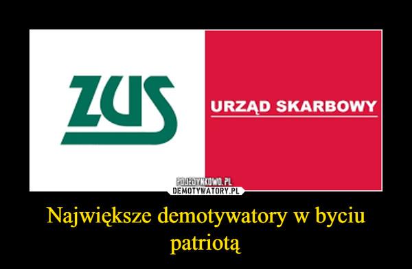 Największe demotywatory w byciu patriotą –
