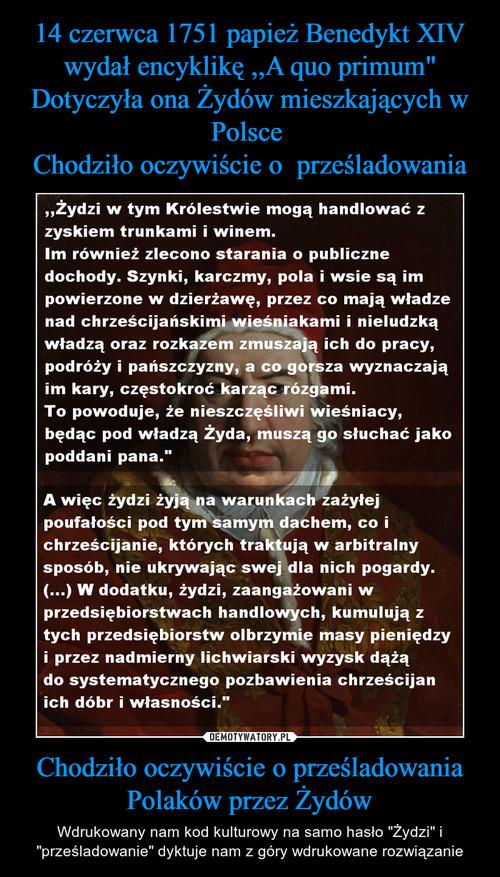 """14 czerwca 1751 papież Benedykt XIV wydał encyklikę ,,A quo primum"""" Dotyczyła ona Żydów mieszkających w Polsce  Chodziło oczywiście o  prześladowania Chodziło oczywiście o prześladowania Polaków przez Żydów"""