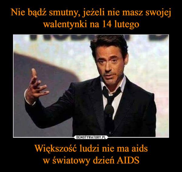 Większość ludzi nie ma aidsw światowy dzień AIDS –