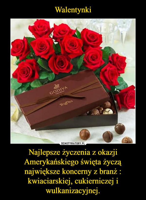 Najlepsze życzenia z okazji Amerykańskiego święta życzą największe koncerny z branż : kwiaciarskiej, cukierniczej i wulkanizacyjnej. –