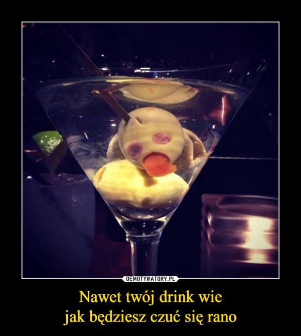 Nawet twój drink wiejak będziesz czuć się rano –