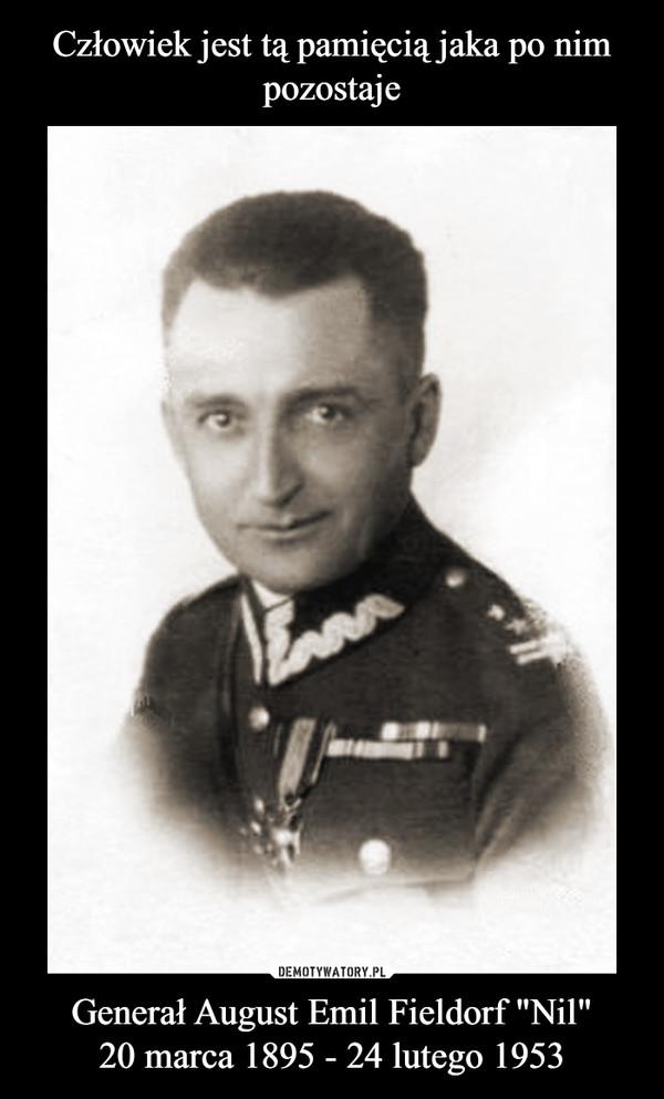 "Generał August Emil Fieldorf ""Nil""20 marca 1895 - 24 lutego 1953 –"